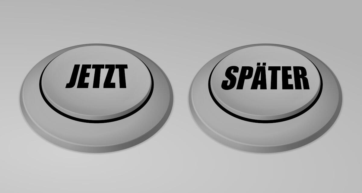 Zwei Buttons mit Jetzt und Später zum setzen für Prioritäten